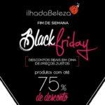 Black Friday Ilha da Beleza cheio de promos reais!*