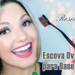 Resenha: Escova/pincel oval para aplicar base/ post e video