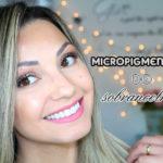 Micropigmentação de sobrancelhas fio a fio 3D: eu fiz!
